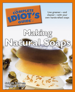 The Cmoplete Idiot's guide to Making Natural soaps