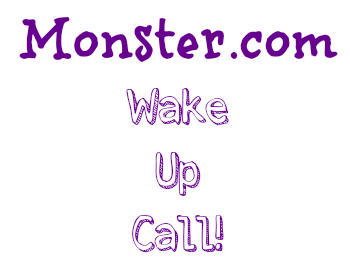 monster.com,wake up call