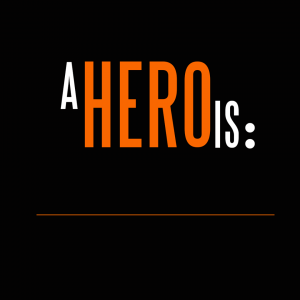 A Hero Is...