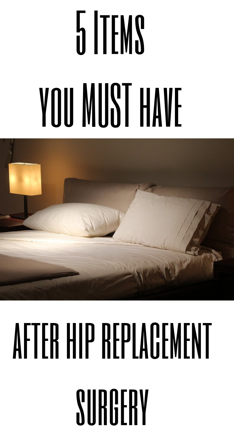 Top 5 items you must have after hip replacement surgery