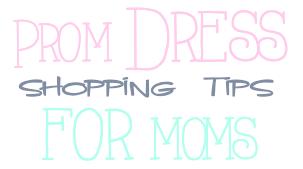 Prom Dress Shopping Tips for Moms