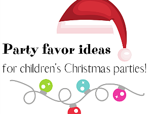 Party favor ideas for children's christmas parties