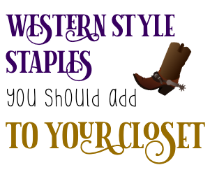 Western Style Staples You Should Add to Your Closet